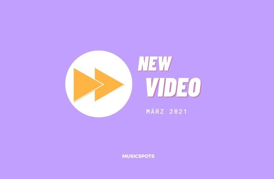 Videos im März 2021 – von Deutschpop bis Soul