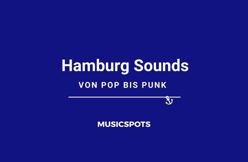 Hamburg Sounds – vom Pop bis Punk